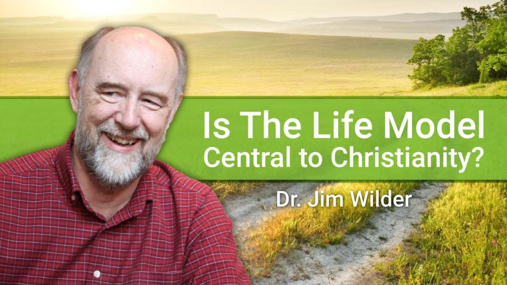 is-the-life-model-central-to-christianity-by-jim-wilder