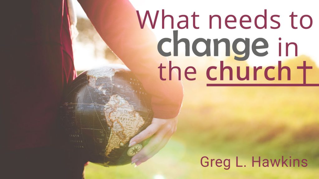 what-needs-to-change-in-the-church-by-greg-l-hawkins