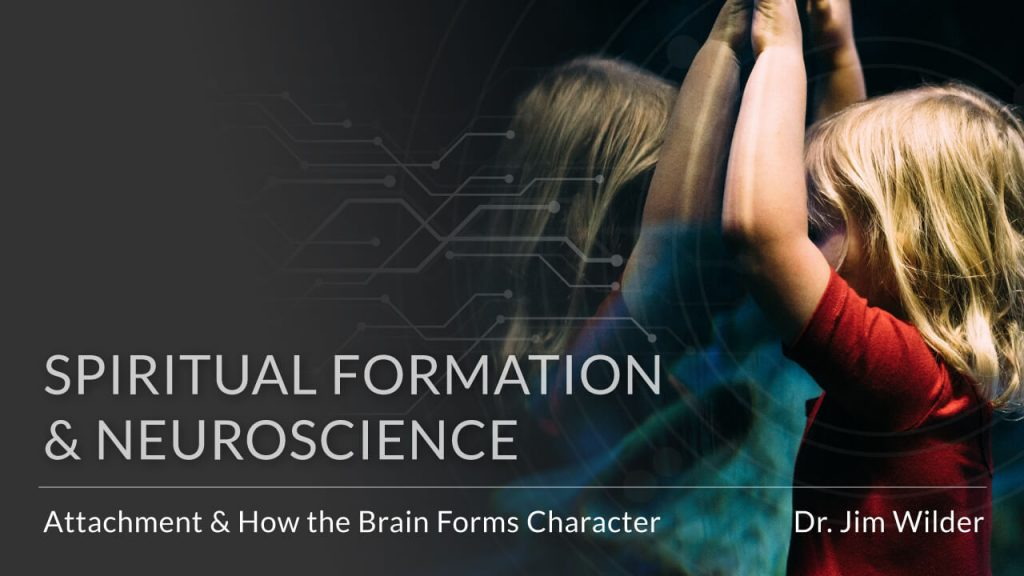 spiritual-formation-and-neuroscience-attachment-and-how-the-brain-forms-character
