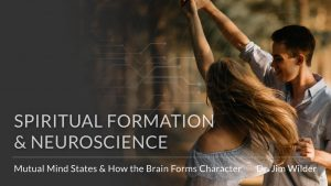 spiritual-formation-and-neuroscience-mutual-mind-states-and-how-the-brain-forms-character