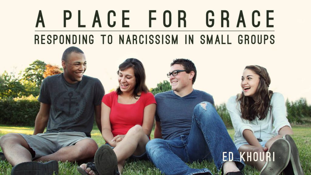 a-place-for-grace-responding-to-narcissism-in-small-groups